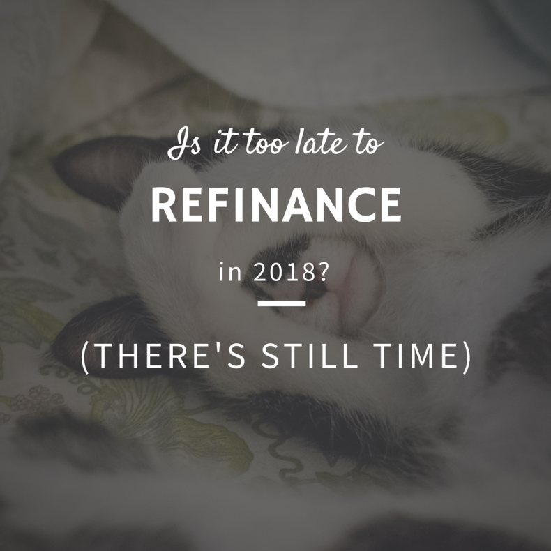 Is it Too Late to Refinance in 2018?