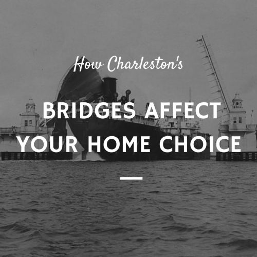 Choosing a Neighborhood: How Charleston's Bridges Might Affect Your Choice