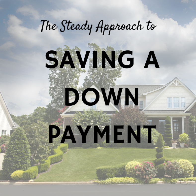 The Steady Approach to Saving a Down Payment