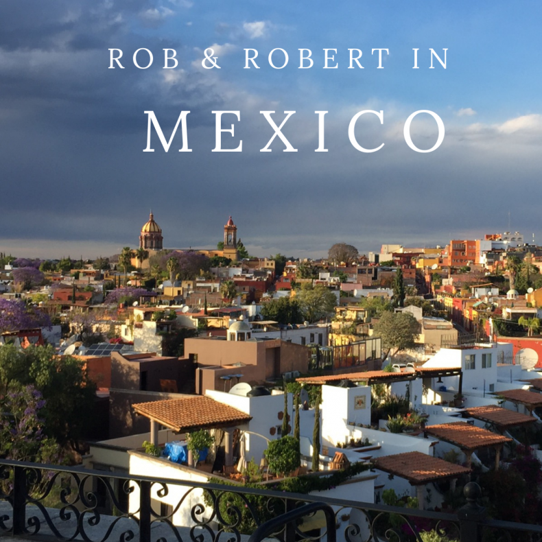 Rob & Robert in Mexico